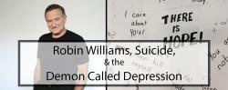 Robin Williams, Suicide, & the Demon Called Depression