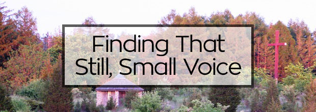 Finding That Still Small Voice
